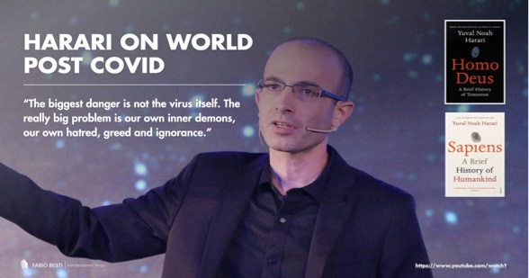 Yuval Noah Harari shared in multiple interviews precious insights on the topic of the new normal and the world after Covid-19